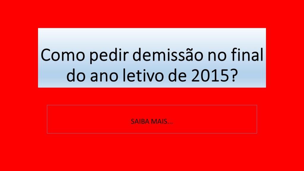 COMO PEDIR DEMISSÃO NO FINAL DO ANO LETIVO DE 2015?