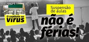 SUSPENSÃO DE AULAS: NÃO É FÉRIAS!