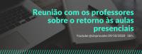 REUNIÃO ONLINE COM OS PROFESSORES SOBRE O RETORNO ÀS AULAS PRESENCIAIS